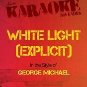 White Light (Explicit) [In The Style Of George Michael] [Karaoke Version] Songs