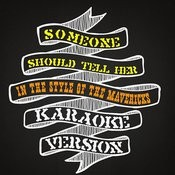 Someone Should Tell Her (In The Style Of The Mavericks) [Karaoke Version] Song