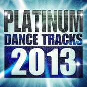 Platinum Dance Tracks 2013 Songs