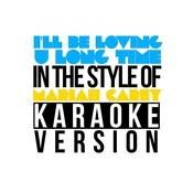 I'll Be Loving U Long Time (In The Style Of Mariah Carey) [Karaoke Version] - Single Songs
