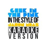Geek In The Pink (In The Style Of Jason Mraz) [Karaoke Version] - Single Songs