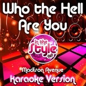 Who The Hell Are You (In The Style Of Madison Avenue) [Karaoke Version] Song
