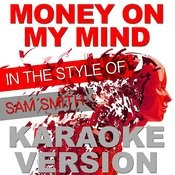 Money On My Mind (In The Style Of Sam Smith) [Karaoke Version] - Single Songs