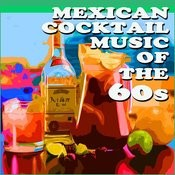 Mexican Cocktail Music Of The 60s Songs