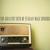 The Greatest Hits Of Italian Male Singers Songs