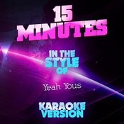 15 Minutes (In The Style Of The Yeah Yous) [Karaoke Version] - Single Songs