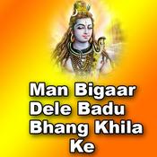 Man Bigaar Dele Badu Bhang Khila Ke Songs