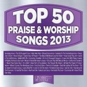Top 50 Praise & Worship Songs 2013 Songs