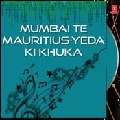 Mumbai Te Mauritius-Yeda Ki Khuka Songs