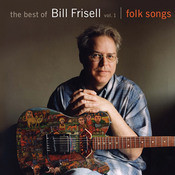 The Best of Bill Frisell, Volume 1: Folk Songs (Nonesuch store edition) Songs