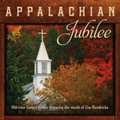 Appalachian Jubilee: Old-Time Gospel Hymns Featuring The Vocals Of Jim Hendricks Songs