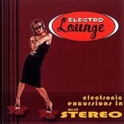 Electro Lounge: Electronic Excursions In Hi-Fidelity Songs