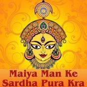 Maiya Man Ke Sardha Pura Kra Songs