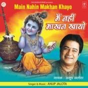 Main Nahin Makhan Khayo Songs