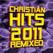 Christian Hits 2011 Remixed Songs