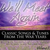 We'll Meet Again - Classic Songs & Tunes From The War Years Volume 1 Songs