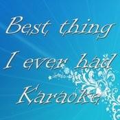 Best Thing I Ever Had (Karaoke) Songs