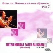Best Of Shahenshah-E-Qawwal, Part 7 / Best Of Nusrat Fateh Ali Khan - Remixes, Vol. 127 Songs