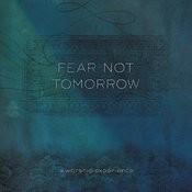 Fear Not Tomorrow Songs