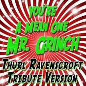 You're A Mean One Mr. Grinch - Thurl Ravenscroft Tribute Version Songs