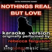 Nothing's Real But Love (Originally Performed By Rebecca Ferguson) [Karaoke Audio Version] Songs