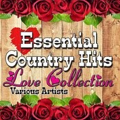 Essential Country Hits: Love Collection Songs