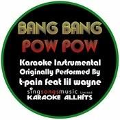 Bang Bang Pow Pow (Originally Performed By T-Pain Feat LIL Wayne) [Karaoke Instrumental Version] Songs