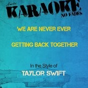 We Are Never Ever Getting Back Together (In The Style Of Taylor Swift) [Karaoke Version] Songs