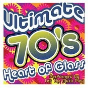 Heart Of Glass: Ultimate 70's Songs