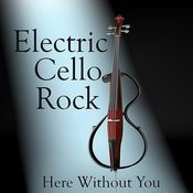 Electric Cello Rock Hits: Here Without You Songs