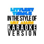Littlest Things (In The Style Of Lily Allen) [Karaoke Version] - Single Songs