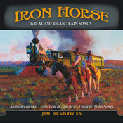 Iron Horse: Great American Train Songs Songs