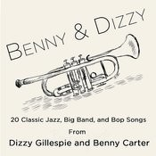 Benny & Dizzy: 20 Classic Jazz, Big Band, And Bop Songs From Dizzy Gillepsie And Benny Carter, The Two Greatest Bandleaders In History; Including Salt Peanuts, A Night In Tunisia, Groovin' High, A Monday Date, Echoes Of Harlem, And My Blue Heaven. Songs