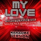My Love (In The Style Of Route 94 And Jess Glynne) [Karaoke Version] - Single Songs