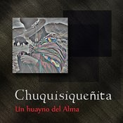 Chuquisiqueñita - Un Huayno Del Alma Songs