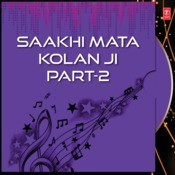Saakhi Mata Kolan Ji Part-2 Songs