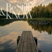 Be Still & Know: Peaceful Voices For Quiet Moments Songs
