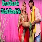 Dhum Dham Se Chhath Manaib Ho Song