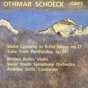 Otchmar Schoeck: Violin Concerto in B-flat Major, op. 21 / Suite from Penthesilea, op. 39 Songs