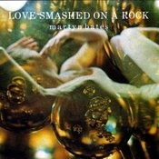Love Smashed On A Rock Songs