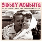 Cheesy Moments - Obscure Love Songs From The Era Of Dreamboats And Petticoats Songs