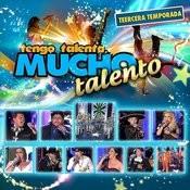 Tengo Talento Mucho Talento Tercera Temporada Songs