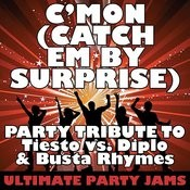 C'mon (Catch Em By Surprise) (Party Tribute To Tiesto Vs. Diplo & Busta Rhymes) Songs