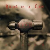 Bang On A Can Live, Vol. 1 Songs