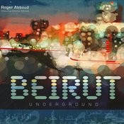 Beirut Underground, Club And Chillout Remixes Songs