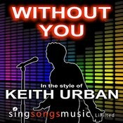 Without You (In The Style Of Keith Urban) Songs