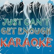 Just Can't Get Enough (Karaoke) Songs