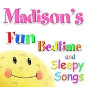 Fun Bedtimes And Sleepy Songs For Madison Songs