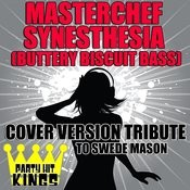 Masterchef Synesthesia (Buttery Biscuit Bass) (Cover Version Tribute To Swede Mason) Songs