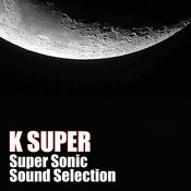 Super Sonic Sound Selection Songs